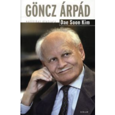 Dae Soon Kim GÖNCZ ÁRPÁD /POLITIKAI ÉLETRAJZ társadalom- és humántudomány