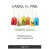 Daniel H. Pink ELADNI EMBERI DOLOG - MEGLEPŐ IGAZSÁGOK MÁSOK MEGGYŐZÉSÉRŐL