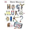 David Macaulay MACAULAY, DAVID - HOGY MÛKÖDIK? - NÉZD MEG!