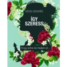 Dézsi Desirée Így szeress... irodalom