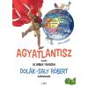 Dolák-Saly Róbert DOLÁK-SALY RÓBERT - AGYATLANTISZ, AVAGY AZ EMBER TRAGÉDIA - DOLÁK-SALY RÓBERT GUMIVERZUMA