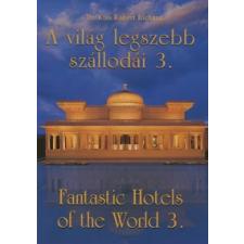 dr. Kiss Róbert Richard A VILÁG LEGSZEBB SZÁLLODÁI 3. - FANTASTIC HOTELS OF THE WORLD 3. idegen nyelvű könyv