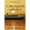 dr. Kiss Róbert Richard A VILÁG LEGSZEBB SZÁLLODÁI 4. /FANTASTIC HOTELS OF THE WORLD 4.