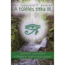 dr. Szentesy E. András A túlélés titka III. életmód, egészség