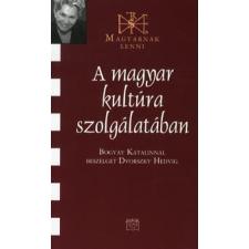 Dvorszky Hedvig A MAGYAR KULTÚRA SZOLGÁLATÁBAN - BOGYAY KATALINNAL BESZÉLGET DVORSZKY HEDVIG publicisztika