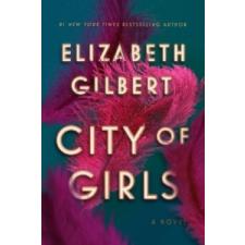 Elizabeth Gilbert City of Girls – Elizabeth Gilbert idegen nyelvű könyv