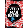 Erdős Zsuzsanna : Vedd már észre!