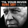 Eric Burdon Til Your River Runs Dry CD