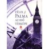 Félix J. Palma AZ IDŐ TÉRKÉPE
