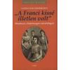 """Gabo """"A FRANCI KISSÉ ILLETLEN VOLT"""" - MESÉLNEK A HABSBURGOK UDVARHÖLGYEI / KIRÁLYI HÁZAK"""