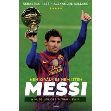 Gabo Könyvkiadó Sebastián Fest - Alexandre Juillard: Messi - Nem király és nem Isten - A világ legjobb futballistája futball felszerelés
