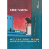 Gábor György GÁBOR GYÖRGY - MÚLTBA ZÁRT JELEN, AVAGY A TÖRTÉNELEM HERMENEUTIKÁJA