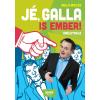 Galla Miklós GALLA MIKLÓS - JÉ, GALLA IS EMBER!