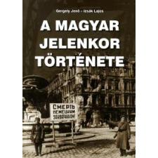 Gergely Jenő, Izsák Lajos A MAGYAR JELENKOR TÖRTÉNETE történelem