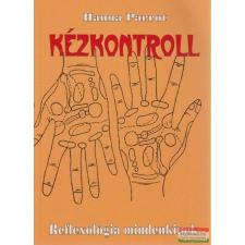 Hanna Parrot - Kézkontroll - Reflexológia mindenkinek életmód, egészség