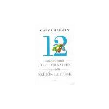 Harmat 12 dolog, amit jó lett volna tudni mielőtt szülők lettünk - Gary Chapman életmód, egészség