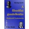 Hársing László A filozófiai gondolkodás Thalésztol Gadamerig