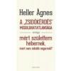 Heller Ágnes A 'ZSIDÓKÉRDÉS' MEGOLDHATATLANSÁGA, AVAGY: MIÉRT SZÜLETTEM HÉBERNEK...