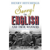 Henry Hitchings Sorry!: The English and Their Manners