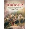Hertelendy Csaba - TÖRÖKVÉSZ - MAGYARORSZÁG TÖRTÉNETE 1526-1686 - MAGYAR HISTÓRIÁK
