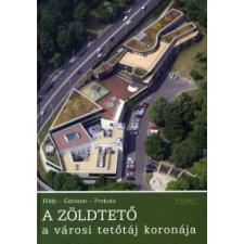 Hidy István, Gerzson László, Prekuta János A ZÖLDTETŐ természet- és alkalmazott tudomány