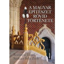 Holnap Kiadó Rozsnyai József - Szakács Béla Zsolt: A magyar építészet rövid története művészet