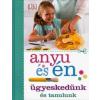 HVG Kiadó ZRt. Anyu és én - Ügyeskedünk és tanulunk