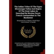 Indian Tribes of the Upper Mississippi Valley and Region of the Great Lakes as Described by Nicolas Perrot, French Commandant in the Northwest – BACQUEVILLE DE LA PO idegen nyelvű könyv