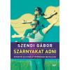 Jaffa Kiadó Szendi Gábor: Szárnyakat adni - Kitartó és kiváló gyerekek nevelése