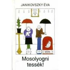 Janikovszky Éva MOSOLYOGNI TESSÉK! (10. KIADÁS) szórakozás