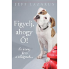 Jeff Lazarus LAZARUS, JEFF - FIGYELJ, AHOGY Õ! - ÉS ÜZENJ TE IS A VILÁGNAK...