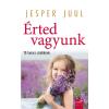 Jesper Juul JUUL, JESPER - ÉRTED VAGYUNK - 10 TANÁCS SZÜLÕKNEK