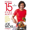 Joe Wicks WICKS, JOE - FOGYJ 15 PERC ALATT! - 15 PERCES ÉTELEK ÉS GYAKORLATOK...