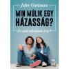 John Gottman GOTTMAN, JOHN - MIN MÚLIK EGY HÁZASSÁG? - ÉS MIT TEHETÜNK ÉRTE?