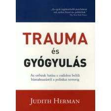 Judith Herman TRAUMA ÉS GYÓGYULÁS /AZ ERŐSZAK HATÁSA A CSALÁDON BELÜLI BÁNTALMAZÁSTÓL A POLITIKAI TERRORIG társadalom- és humántudomány