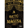 Kai Meyer A betű mágusa
