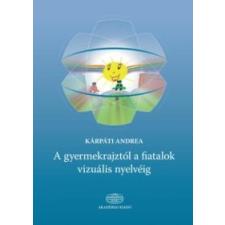 Kárpáti Andrea A gyermekrajztól a fiatalok vizuális nyelvéig (Kárpáti Andrea) irodalom