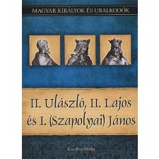 Kiss-Béry Miklós II. Ulászló, II. Lajos és I. (Szapolyai) János történelem