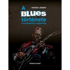 Kossuth Kiadó Kovács József: A blues története a kezdetektől napjainkig egyéb zene
