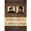 Kovács Gergely István KOVÁCS GERGELY ISTVÁN BETHLEN GÁBOR ÉS I. RÁKÓCZI GYÖRGY - MAGYAR KIRÁLYOK ÉS URALKODÓK 20.