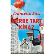 Közép- és Kelet -európai Történelem Francesco Sisci: Merre tart Kína? gazdaság, üzlet