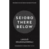 Krasznahorkai László Seiobo There Below