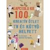 Kris Hirschmann Kapcsold ki! 100 Kreatív ötlet tv és kütyü helyett