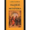 László András TRADICIÓ ÉS METAFIZIKA