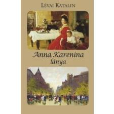 Lévai Katalin Anna Karenina lánya irodalom