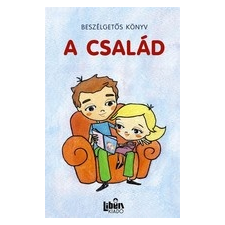 Libell Kiadó Kft. A CSALÁD - BESZÉLGETŐS KÖNYV gyermek- és ifjúsági könyv
