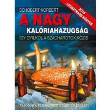 Libri Könyvkiadó Schobert Norbert: A nagy kalóriahazugság - Így gyilkol a szacharotoxikózis életmód, egészség