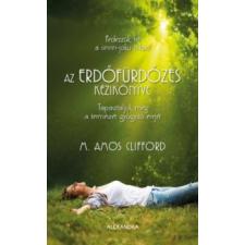 M. Amos Clifford Az erdőfürdőzés kézikönyve életmód, egészség