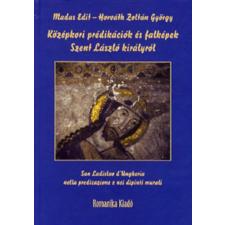 MADAS EDIT - HORVÁTH ZOLTÁN GYÖRGY KÖZÉPKORI PRÉDIKÁCIÓK ÉS FALKÉPEK SZENT LÁSZLÓ KIRÁLYRÓL történelem