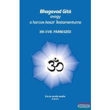 Magánkiadás Bhagavad Gítá avagy a harcos kaszt Testamentuma - XIII - XVIII. párbeszéd vallás